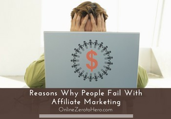 reasons why people fail with affiliate marketing