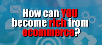 how to become rich from ecommerce claim