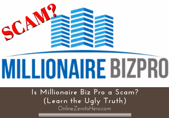 Is Millionaire Biz Pro a Scam? (Learn the Ugly Truth)