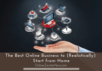 The Best Online Business to (Realistically) Start from Home!