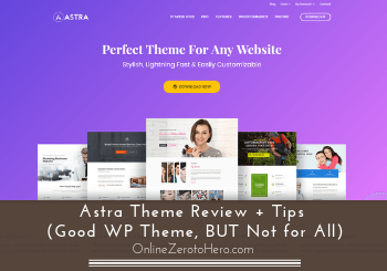 Astra Theme Review + Tips (Good WP Theme, BUT Not for All)