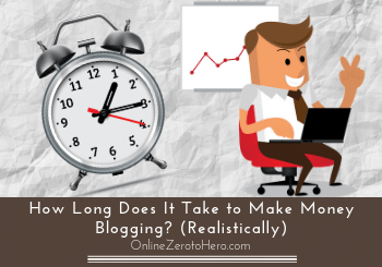 How Long Does It Take to Make Money Blogging? (Realistically)