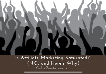 Is Affiliate Marketing Saturated? (NO, and Here's Why)