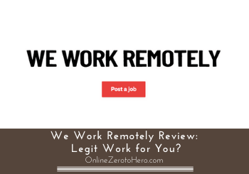 We Work Remotely Review – Legit Work? (Yes, But Not for All)